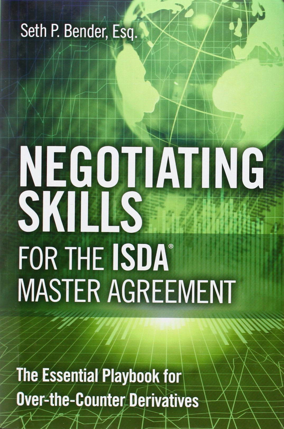 Negotiating Skills For The Isda Master Agreement The Essential
