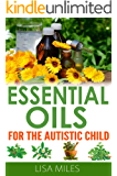 Essential Oils For The Autistic Child (English Edition)