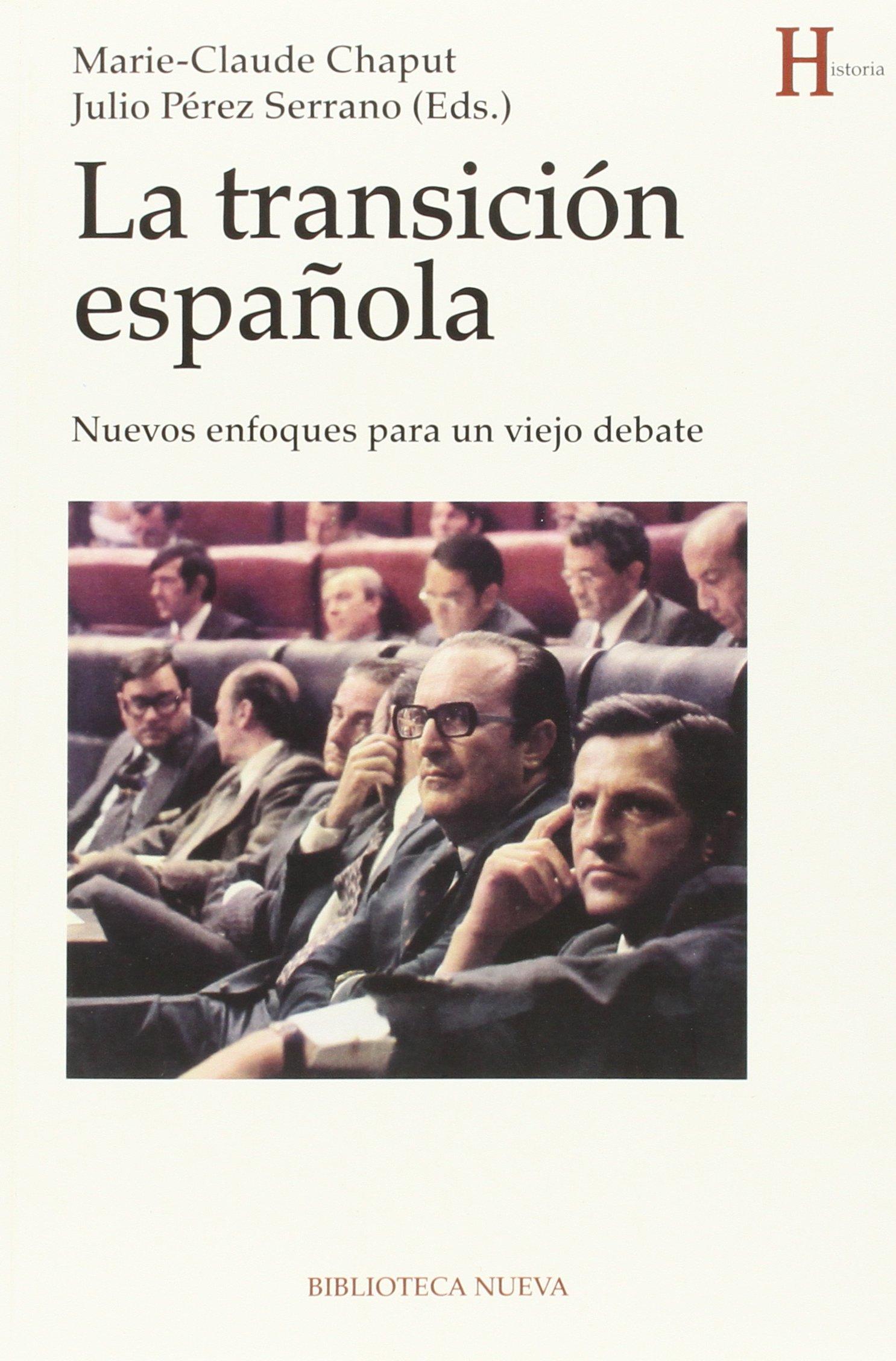 La transición española: Nuevos enfoques para un viejo debate HISTORIA: Amazon.es: Claude Chaput, Marie: Libros
