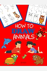 How to Draw Animals: Learn to Draw For Kids, Step by Step Drawing Kindle Edition