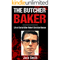 The Butcher Baker: Life of Serial Killer Robert Christian Andersen (Serial Killers Book 4)