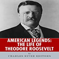 American Legends: The Life of Theodore Roosevelt