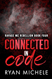Connected in Code (Ravage MC Rebellion MC Book Four): A Motorcycle Club Romance (Ravage MC Rebellion Series 4)
