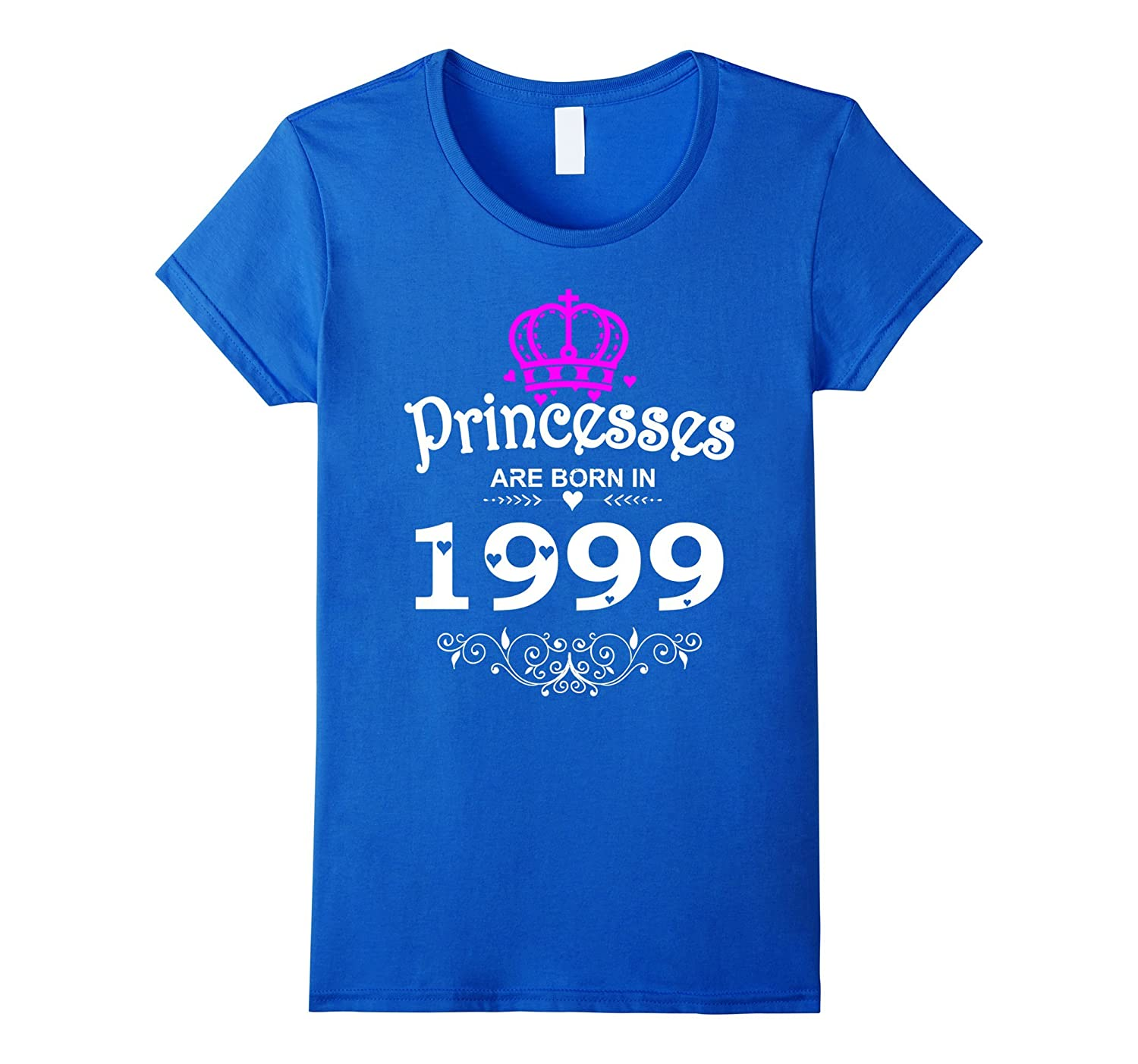 Womens Princesses Are Born In 1999 T-shirt 18th Birthday Gift Girl-FL