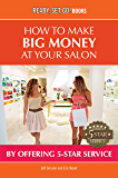 How to Make Big Money at your Salon by Offering 5-Star Service (Ready, Set, Go Books!)