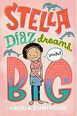 Stella Díaz Dreams Big (Stella Diaz Book 3) Kindle Edition