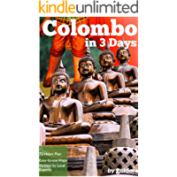 Colombo in 3 Days (Travel Guide 2019 with Photos and online maps): All you need to know before you go: 3-day itinerary, best sights/hotels/restaurants and food guide. Online maps with the best spots.