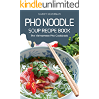 Pho Noodle Soup Recipe Book: The Vietnamese Pho Cookbook