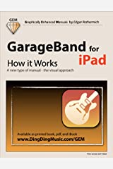 GarageBand for iPad - How it Works: A new type of manual - the visual approach Kindle Edition