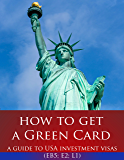 How to Get a Green Card: A Guide to USA Investment Visas (E2, L1, EB5)