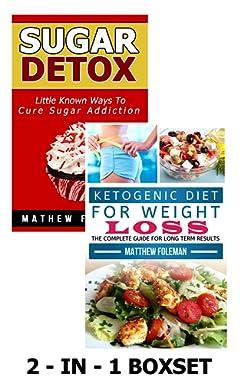 LOW CARB: Ketogenic Diet & Sugar Detox: 2-in-1 BOXSET(Sugar Cravings, Ketogenic Diet, Sugar Addiction, Low Carb)