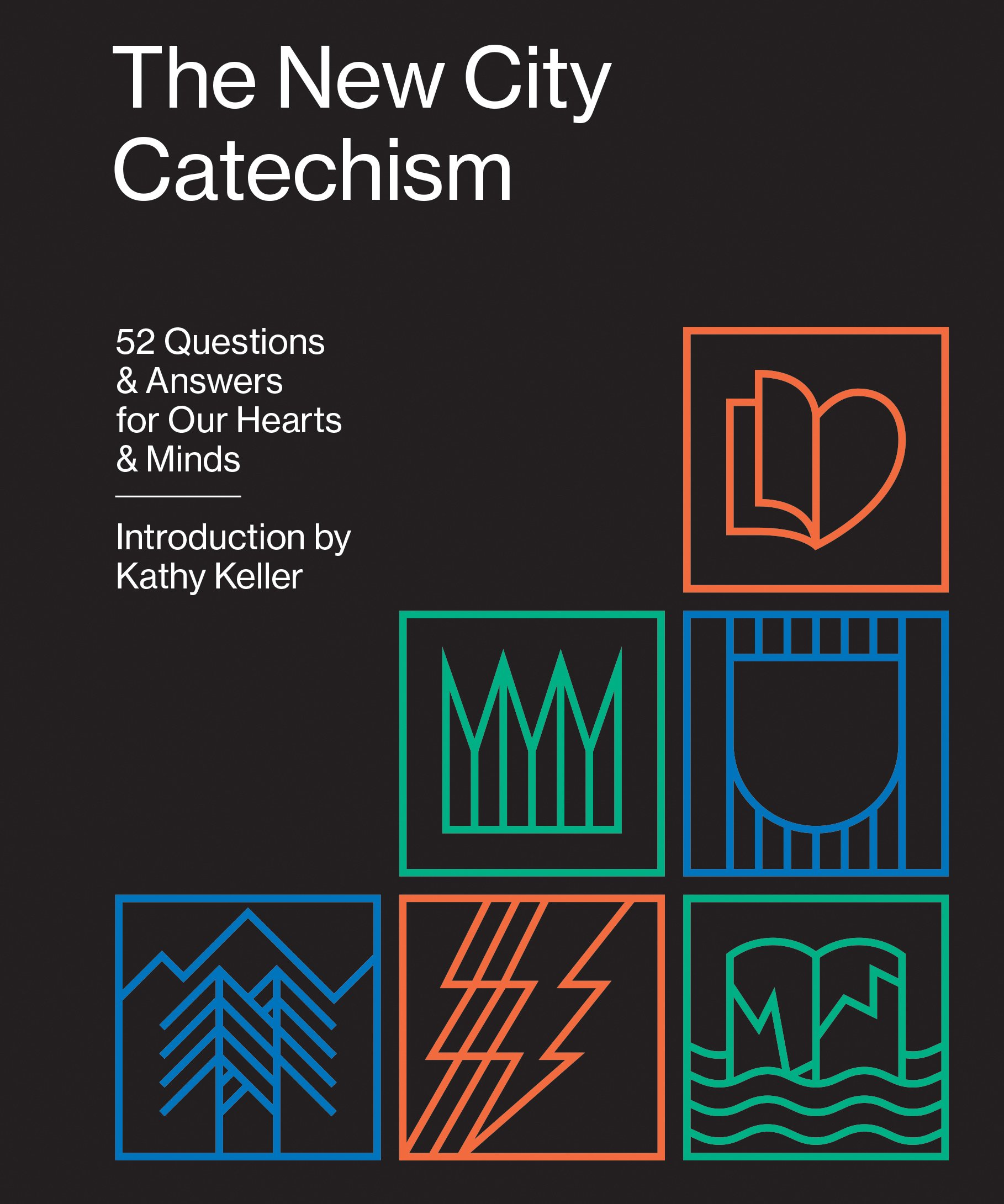 Read Online The New City Catechism: 52 Questions and Answers for Our Hearts and Minds (The Gospel Coalition) ebook