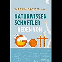 Naturwissenschaftler reden von Gott (German Edition)