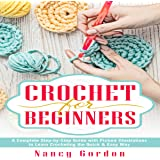 Crochet for Beginners: A Complete Step by Step Guide to Learn Crocheting the Quick & Easy Way