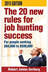 The 20 new rules for job hunting success—2015 Edition: For people seeking $60,000 to $500,000 Kindle Edition