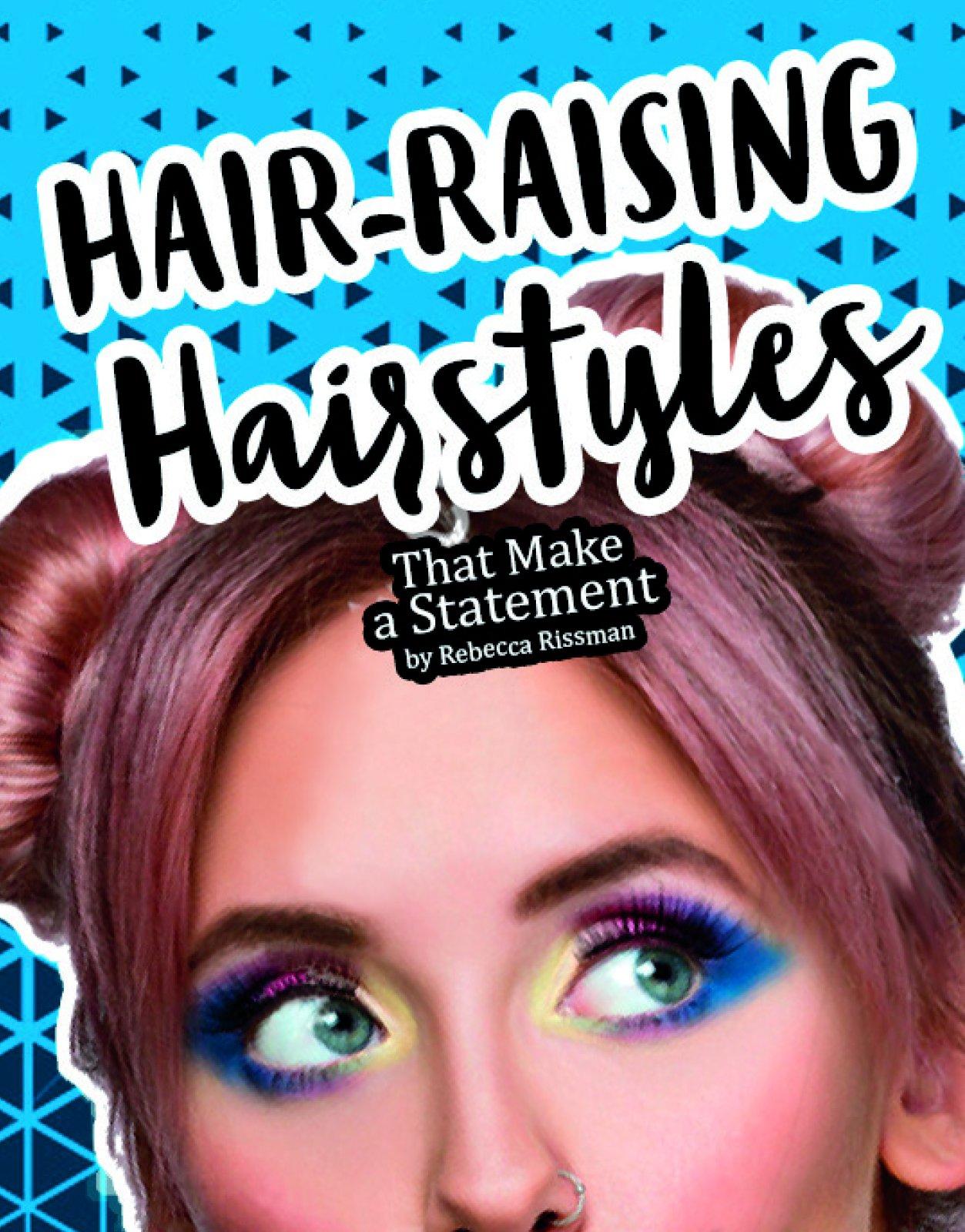 Hair-Raising Hairstyles That Make a Statement (DIY Fearless Fashion)