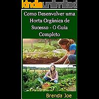 Como Desenvolver uma Horta Orgânica de Sucesso - O Guia Completo