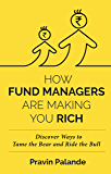 How Fund Managers Are Making You Reach: Discover Ways to Tame the Bear and Ride the Bull