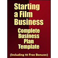 Starting a Film Business: Complete Business Plan Template (Including 10 Free Bonuses) (English Edition)