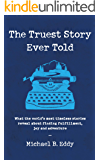 The Truest Story Ever Told: What the world's most timeless stories reveal about finding fulfillment, joy and adventure