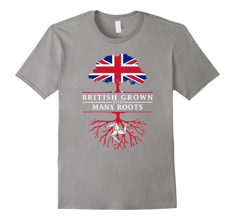 British Grown with Manx Roots T-Shirt - Isle of Man Shirt-CD