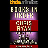 Chris Ryan Books in Order: Strikeback series, Danny Black, Agent 21, Matt Browning, Extreme, Geordie Sharp, Alpha Force, short stories, standalone novels, ... Ryan biography. (Series Order Book 26)