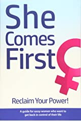 She Comes First - Reclaim Your Power! - A guide for sassy women who want to get back in control of their life: An empowering book about standing your ... marriage, in your career and anywhere else. Paperback
