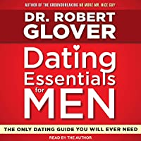 Dating Essentials for Men: The Only Dating Guide You Will Ever Need