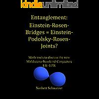 Entanglement: Einstein-Rosen-Bridges = Einstein-Podolsky-Rosen-Joints?: Math tools to discuss the new Maldacena-Susskind-Conjecture ER=EPR (English Edition)