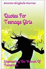 Quotes For Teenage Girls: Empowering The Women Of Tomorrow Kindle Edition