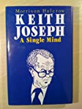 Keith Joseph: A Single Mind