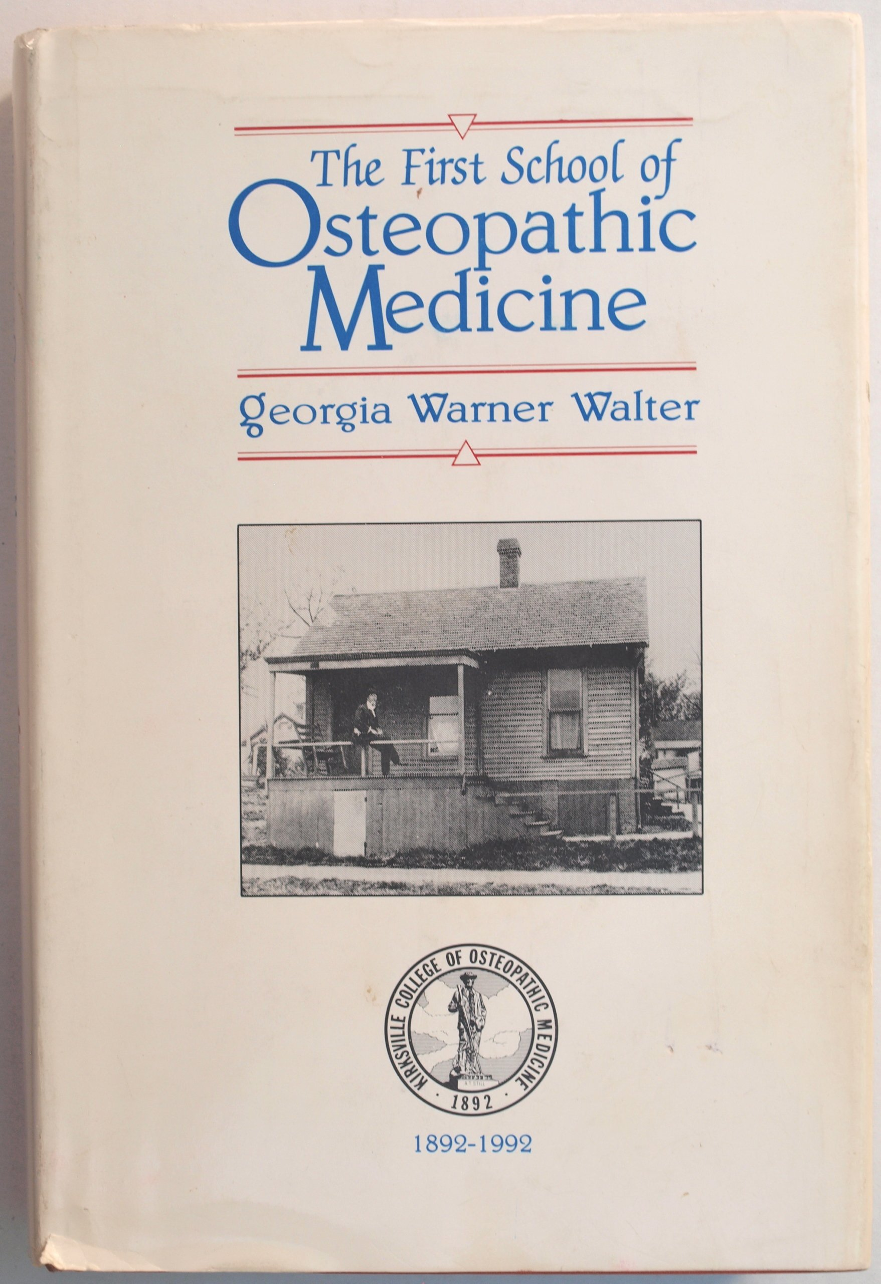 The First School of Osteopathic Medicine A Chronicle 1892 1992