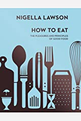 How To Eat: The Pleasures and Principles of Good Food (Nigella Collection) Hardcover