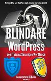 Blindare WordPress con iThemes Security e Wordfence: Proteggi il tuo sito WordPress dagli attacchi informatici GRATIS! (Le Guide di WPAZ.IT Vol. 1)