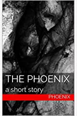 the phoenix: a short story Kindle Edition