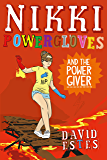 Nikki Powergloves and the Power Giver (The Adventures of Nikki Powergloves Book 6)