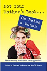 Not Your Mother's Book . . . On Being a Woman Kindle Edition