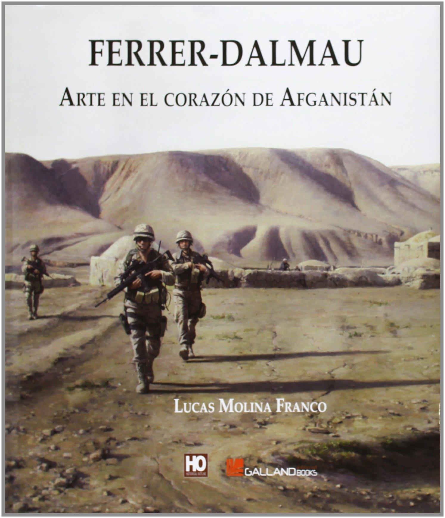 Ferrer Dalmau. Arte en el Corazón de Afganistán: Amazon.es: Lucas Molina  Franco: Libros