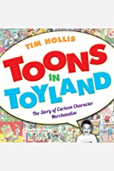 Toons in Toyland: The Story of Cartoon Character Merchandise Hardcover