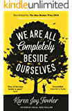 We Are All Completely Beside Ourselves: Shortlisted for the Man Booker Prize 2014