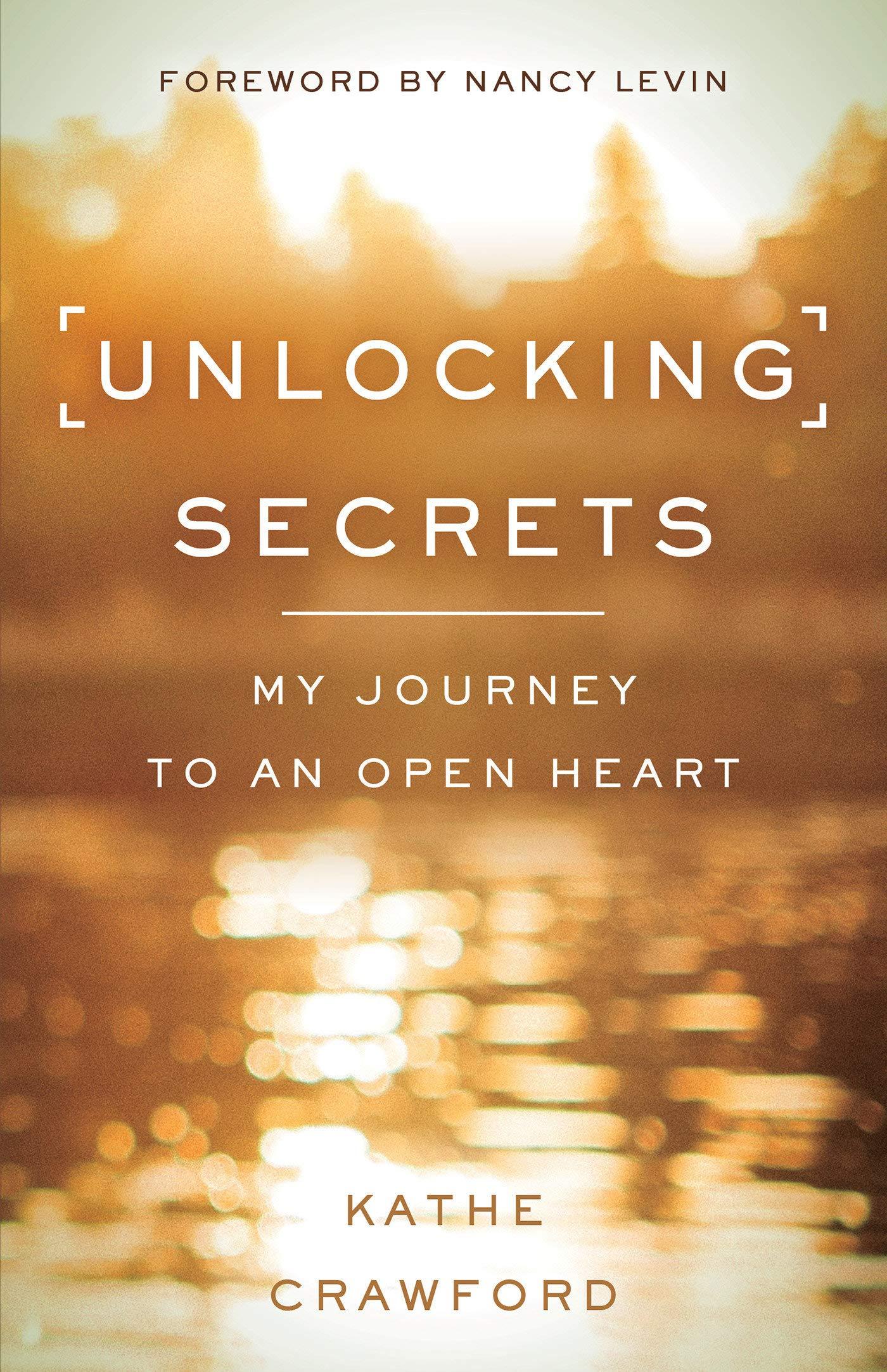 Unlocking Secrets: My Journey to an Open Heart: Kathe Crawford:  9781401953270: Amazon.com: Books