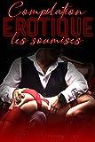 Les SOUMISES (Compilation Érotique): 5 Histoires et Romans Adultes