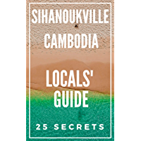 Sihanoukville 25 Secrets - The Locals Travel Guide  For Your Trip to Sihanoukville (Cambodia) 2019 (English Edition)