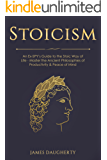 Stoicism: An Ex-SPY's Guide to the Stoic Way of Life - Master the Ancient Philosophies of Productivity & Peace of Mind (Spy Self-Help Book 9)
