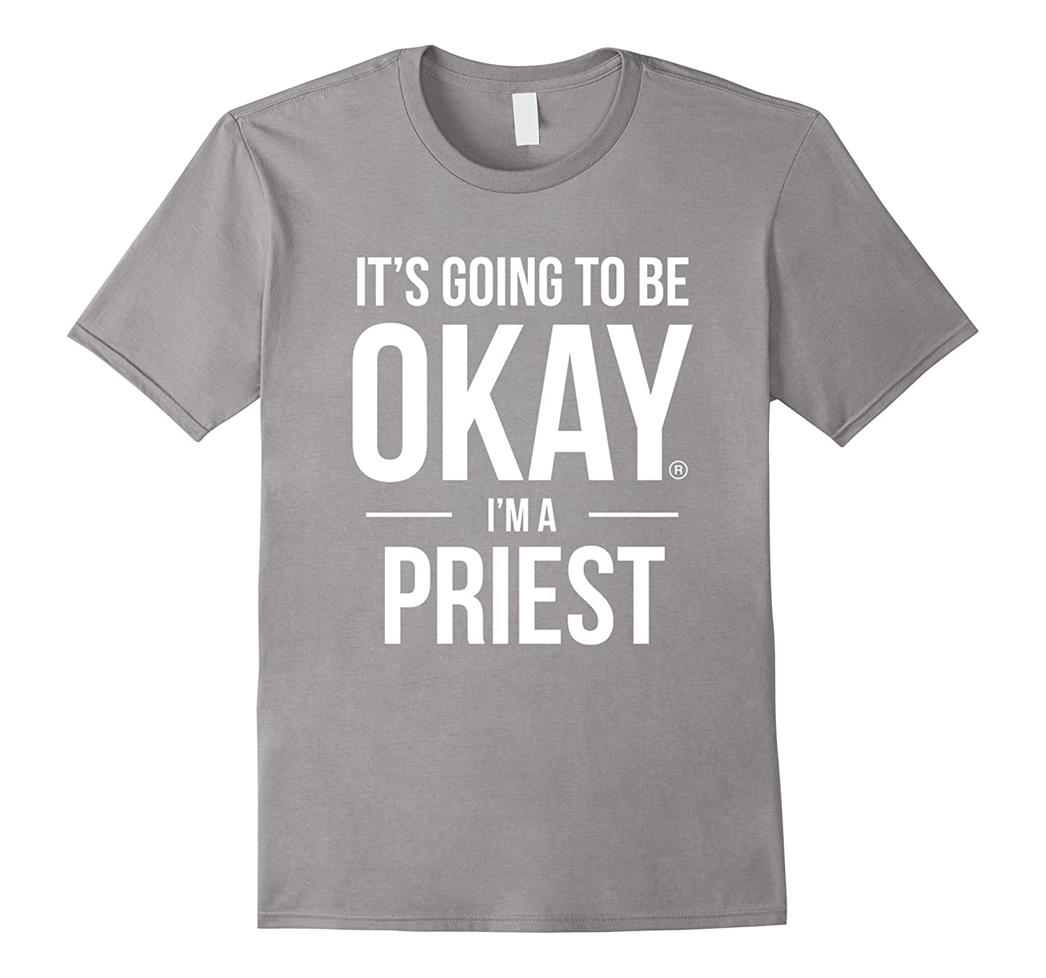 Its going to be okay Im a Priest Shirt-TD