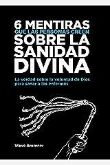 6 Mentiras Que Las Personas Creen Sobre La Sanidad Divina (Spanish Edition) Kindle Edition