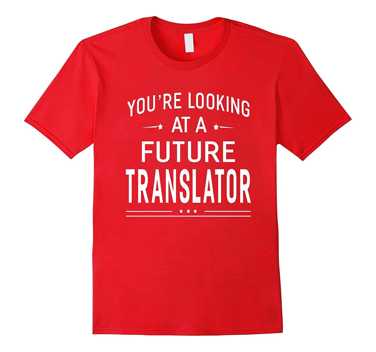Youre Looking At Future Translator T-shirt Graduation Gift-PL