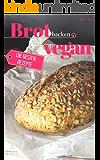 Brot backen vegan - Die besten Rezepte für Anfänger und Fortgeschrittene: Das Rezeptbuch - Selber backen für Genießer - Brot backen in Perfektion (Backen - die besten Rezepte)