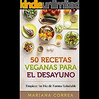50 RECETAS VEGANAS Para el DESAYUNO: Empiece Su Día de Forma Saludable