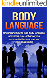 Body Language: Understand How to Read Body Language, Non-verbal Cues, Enhance your Communication and Improve your Social Skills!